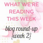 What We're Reading This Week – A Blog Round-Up {Week 2}