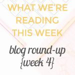 What We're Reading This Week: A Blog Round-Up {Week 4}