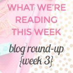 What We're Reading This Week: A Blog Round-Up {Week 3}